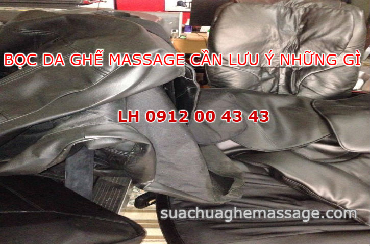 Bọc da ghế massage cần lưu ý nhưng gì
