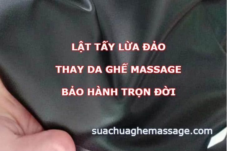 Lật tẩy lừa đảo thay da ghế massage bảo hành trọn đời