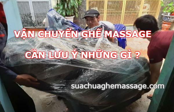 Vận chuyển ghế massage cần lưu ý những gì